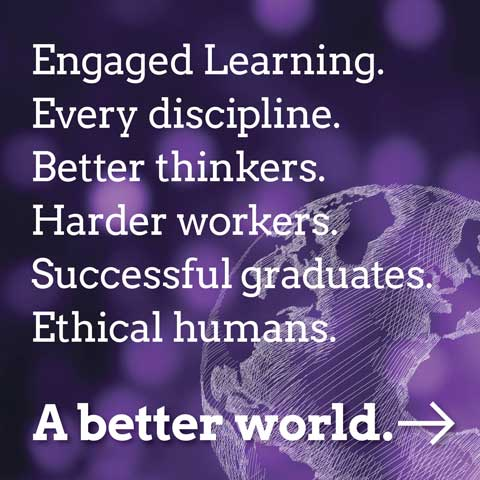 Engaged Learning. Every discipline. Better thinkers. Harder workers. Successful thinkers. Ethical humans.A better world.