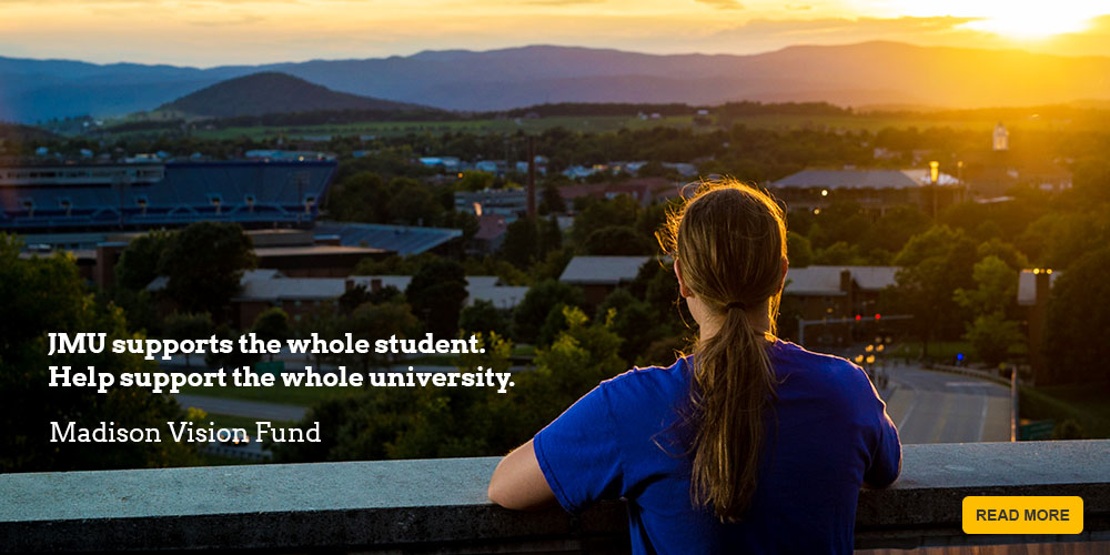 JMU supports the whole student. Help support the whole university. Give to the Madison Vision Fund.