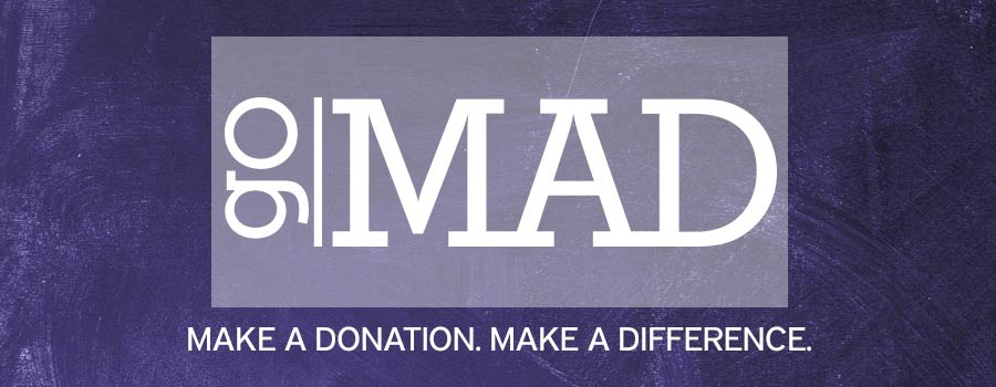 Go MAD! Make A Donation. Make a Difference.