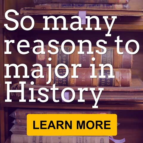 So many reasons to major in History. Learn more.