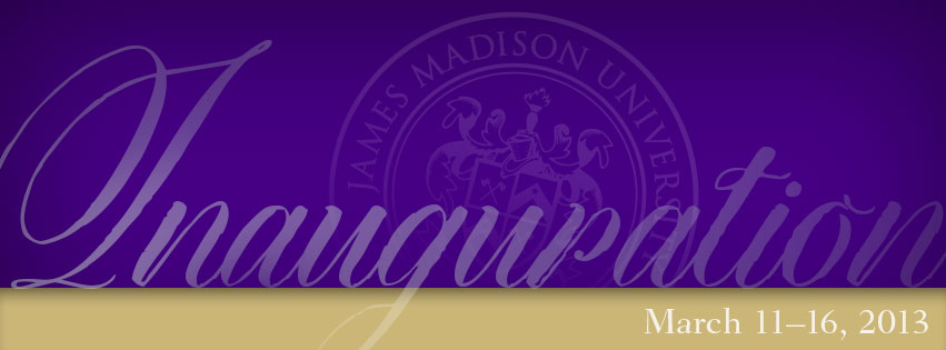James Madison University Inauguration March 11-16, 2013