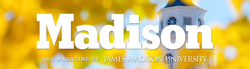 Madison: the magazine of James Madison University