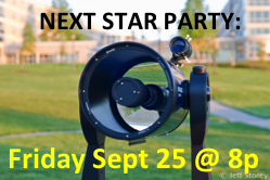 Next Public Star Party is FRIDAY, SEPT 25 at 8pm!