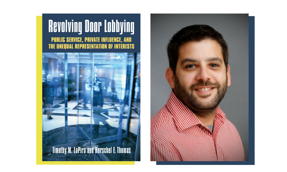 Dr. Tim LaPira, Associate Professor of Political Science, recently published Revolving Door Lobbying: Public Service, Private Influence, and the Unequal Representation of Interests.