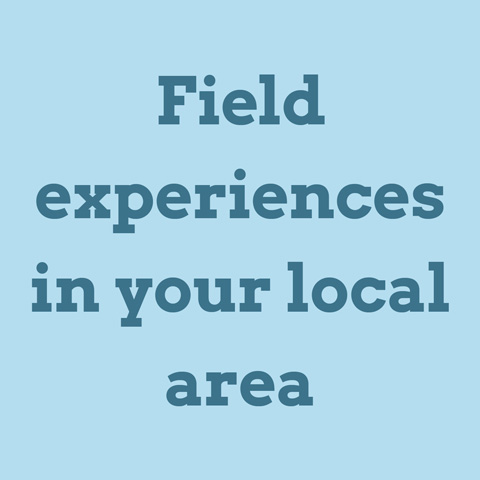 Field experiences in your local area