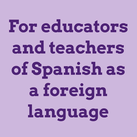 For educators and teachers of Spanish as a foreign language