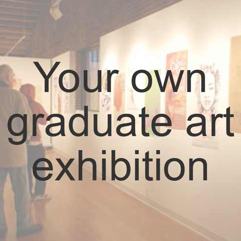 Your own graduate art exhibition