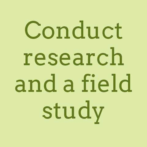 Conduct research and a field study