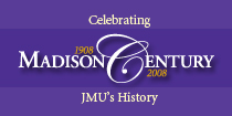 Celebrating JMU's Centennial - 1908-2008. Click for more info ...